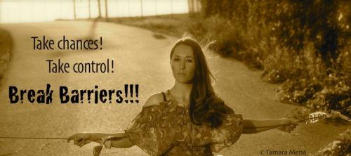 "Tamara saying, ""Take Chances, Take Control, Break Barriers!!"